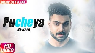 Pucheya Na Karo (Full Song) | Sammy Singh | Jaani | B Praak | Latest Punjabi Song 2017