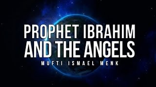 Prophet Ibrahim (AS) and the Angels - Mufti Ismail Menk