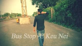 Bus Stop - e Keu Nei......😢