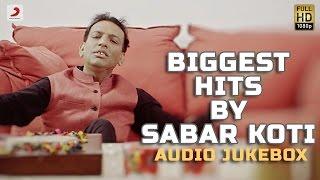 Biggest Hits By Sabar Koti | Audio Jukebox