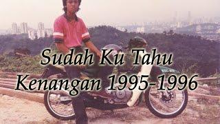 Sudah Ku Tahu - Kenangan 1995-1996