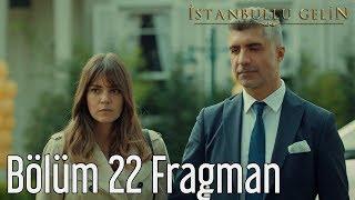 İstanbullu Gelin 22. Bölüm Fragman
