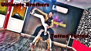 Tattad tattad | Ultimate Brothers | Kuch Bhi