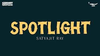 Sunday Suspense   Spotlight   Satyajit Ray   Mirchi 98.3
