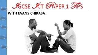 IGCSE ICT PAPER 1 EXAM TIPS BY EVANS CHIKASA