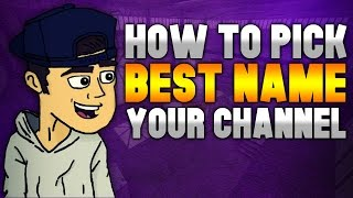 How To Pick The Best Name For Your Channel - Evolving Into A Better YouTuber #38