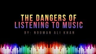 The Dangers of Listening to Music - Nouman Ali Khan