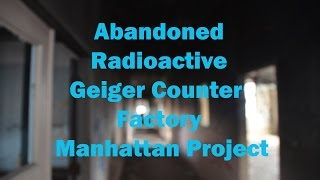 Abandoned Radioactive Geiger Counter Factory Victoreen Instruments