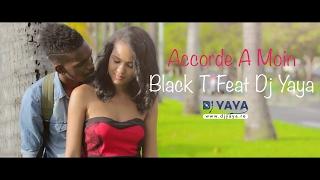 Black T Feat Dj Yaya - Accorde A Moin - Juillet 2015 - Clip Officiel