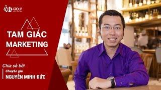 Chuyên gia Nguyễn Minh Đức nói về Tam giác Marketing - Cực hay cực bổ ích!