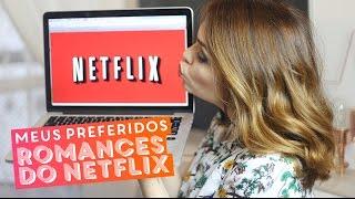 Meus preferidos: 5 romances da Netflix • Karol Pinheiro