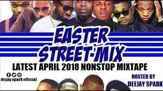 LATEST APRIL 2018 NAIJA NONSTOP EASTER AFRO MIX{ EASTER STREET MIX } BY DEEJAY SPARK