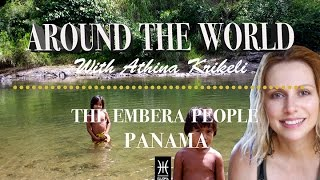 AROUND THE WORLD PANAMA THE EMBERA PEOPLE