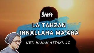 La Tahzan Innallaha Ma'ana - Ust. Tengku Hanan Attaki, Lc