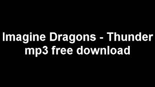 Imagine Dragons - Thunder FREE Mp3 DOWNLOAD(No Survey)