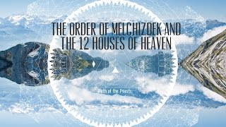 The Order of Melchizedek and the 12 Houses Of Heaven