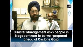 Disaster Management asks people in Nagapattinam to be well-prepared ahead of Cyclone Gaja