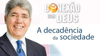 Conexão com Deus - A decadência da sociedade - Pr Hernandes Dias Lopes