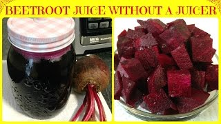 How To Make Beetroot Juice Without A Juicer | Super Healthy Beet Juice