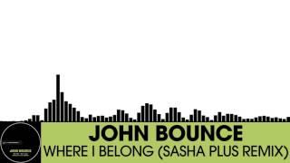 John Bounce - Where I Belong (Sasha Plus Remix) [Electro House   Houserecordings]