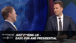 Just F**king Lie - Easy, Fun and Presidential - The Opposition w/ Jordan Klepper