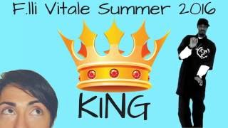F.lli Vitale 2016 - KING (Summer edition) Official Video