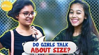 Do Girls Talk About Size | Kolkata Girls Open Talk | Girl On Girl | Wassup India