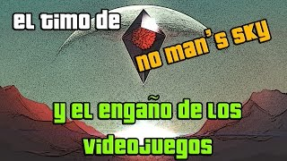 EL TIMO DE NO MAN'S SKY Y EL ENGAÑO DE LOS VIDEOJUEGOS