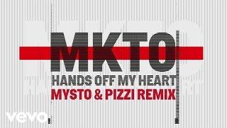 MKTO - Hands off My Heart (Mysto & Pizzi Remix) [Audio]