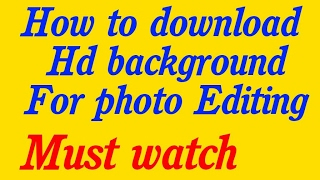 How to download Hd background For photo Editing | must watch if you interst in photo Editing