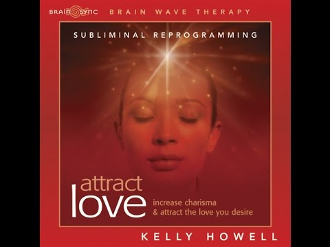 Attract Love Subliminal Messages   Amplify the Law of Attraction with Kelly Howell   Brain Sync