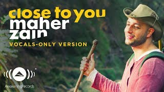 Maher Zain - Close to you | (Vocals Only - بدون موسيقى) | Official Music Video