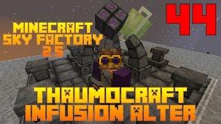 Infusion Alter - Thaumcraft / Sky Factory 2.5 / FTB / Minecraft / Episode 44 / Tutorial
