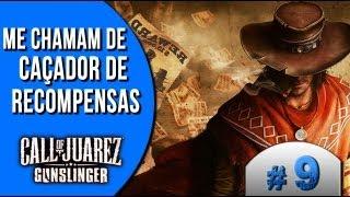 Me chamam de caçador de recompensas - Call of Juarez Gunslinger #9
