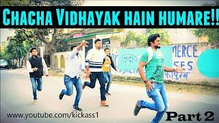 Chacha Vidhayak hain humare | part 2 | Kick Ass