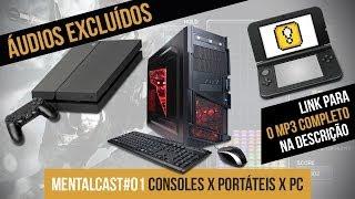 MENTALCAST #01 - Consoles, Portáteis e PC - Áudios Excluídos (MP3 COMPLETO NA DESCRIÇÃO)