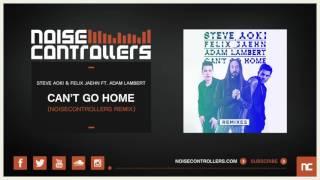 Steve Aoki & Felix Jaehn ft. Adam Lambert - Can't Go Home (Noisecontrollers Remix)