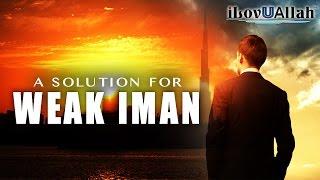 A Solution For Weak Iman    Inspiring Speech