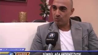 SÜMBÜL  AĞA AKDENİZ TV DE