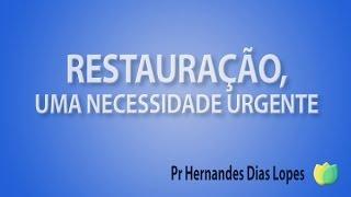 Restauração, uma necessidade urgente - Pr Hernandes Dias Lopes