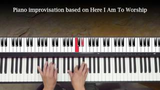 Here I Am To Worship (piano improv)