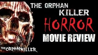THE ORPHAN KILLER ( 2011 Matt Farnsworth ) Horror Movie Review