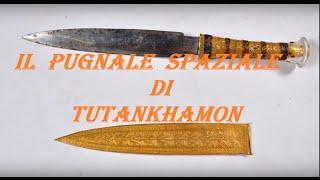 IL PUGNALE DI TUTANKHAMON REALIZZATO CON FERRO DI ORIGINE ALIENA