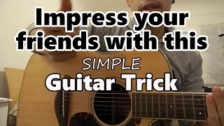 IMPRESS YOUR FRIENDS WITH THIS SIMPLE GUITAR TRICK!!