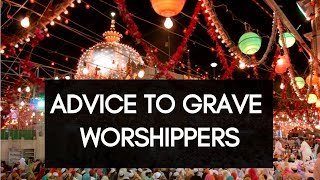 Advice To Grave Worshippers   Mufti Menk