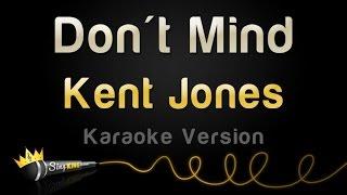 Kent Jones - Don't Mind (Karaoke Version)