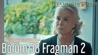 İstanbullu Gelin 58. Bölüm 2. Fragman