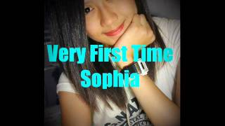 Very First Time - Sophia ♫