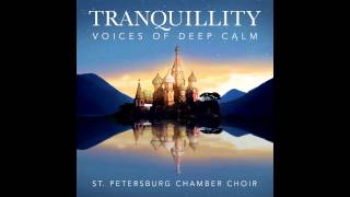 Tranquillity - Voices of Deep Calm - We Praise Thee (Tchesnokov)