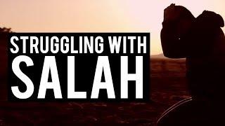 ARE YOU STRUGGLING TO PRAY SALAH?